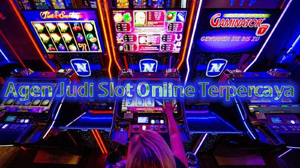 Agen Judi Slot Online Terpercaya